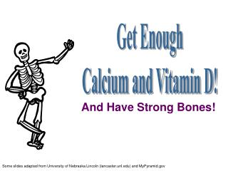 Get Enough  Calcium and Vitamin D!