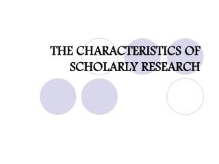 THE CHARACTERISTICS OF SCHOLARLY RESEARCH