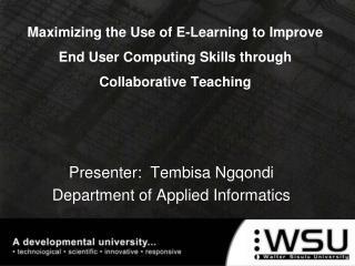 Presenter:  Tembisa Ngqondi Department of Applied Informatics