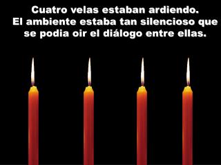 Cuatro velas estaban ardiendo.