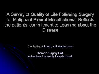 D A Raffle , A Barua, A E Martin-Ucar Thoracic Surgery Unit Nottingham University Hospital Trust