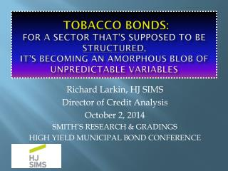 Richard Larkin, HJ SIMS Director of Credit Analysis October 2, 2014 SMITH'S RESEARCH & GRADINGS