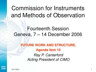 FUTURE WORK AND STRUCTURE,  Agenda Item 10 Ray P. Canterford Acting President of CIMO