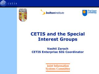 CETIS and the Special Interest Groups Vashti Zarach CETIS Enterprise SIG Coordinator