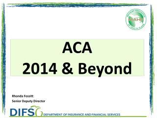 ACA 2014 & Beyond