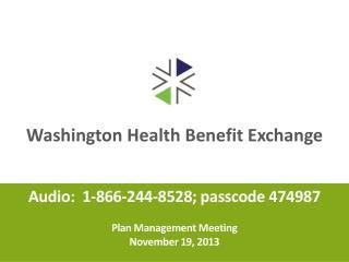 Audio:  1-866-244-8528; passcode 474987 Plan Management Meeting November 19, 2013