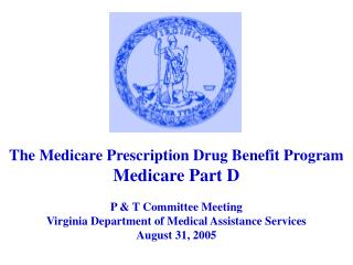 The Medicare Prescription Drug Benefit Program Medicare Part D P & T Committee Meeting