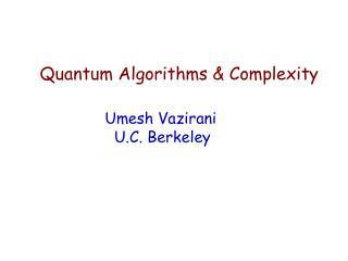 Quantum Algorithms & Complexity