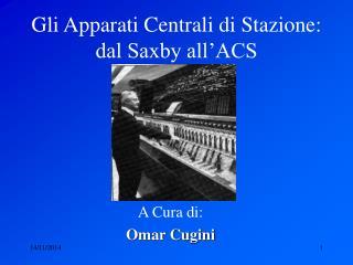 Gli Apparati Centrali di Stazione: dal Saxby all'ACS