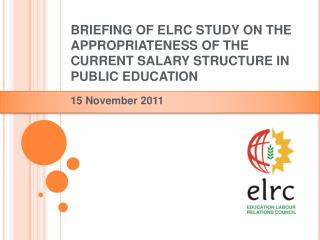 BRIEFING OF ELRC STUDY ON THE APPROPRIATENESS OF THE CURRENT SALARY STRUCTURE IN PUBLIC EDUCATION