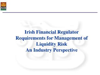 Irish Financial Regulator Requirements for Management of Liquidity Risk  An Industry Perspective