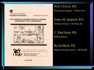 Prof. J.J Lew, P.E. Principal Investigator – Purdue Univ. James H. Anspach, P.G .