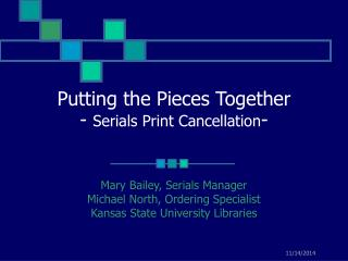 Putting the Pieces Together -  Serials Print Cancellation -