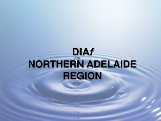 DIA f  NORTHERN ADELAIDE REGION