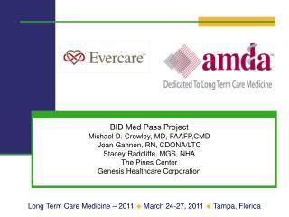 BID Med Pass Project Michael D. Crowley, MD, FAAFP,CMD Joan Gannon, RN, CDONA/LTC