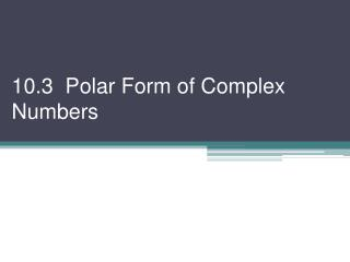 10.3  Polar Form of Complex Numbers