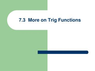 7.3  More on Trig Functions