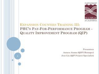Presenters Antara Aiama (QI/PI Manager) Jess Liu (QIP Project Specialist)