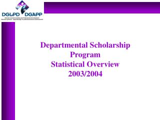 Departmental Scholarship Program  Statistical Overview 2003/2004
