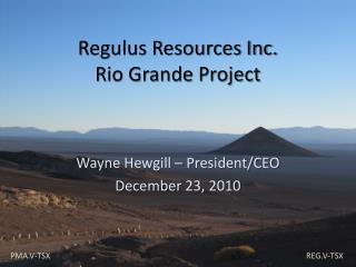 Regulus Resources Inc . Rio Grande Project
