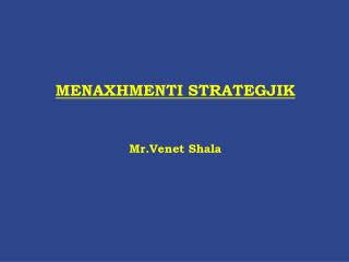MENAXHMENTI STRATEGJIK Mr.Venet Shala