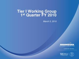 Tier I Working Group  1 st  Quarter FY 2010