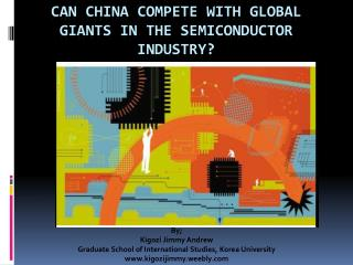 Can china compete with global giants in the SEMICONDUCTOR INDUSTRY?
