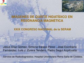 IMÁGENES DE QUISTE HIDATÍDICO EN RESONANCIA MAGNÉTICA XXIX CONGRESO NACIONAL de la SERAM