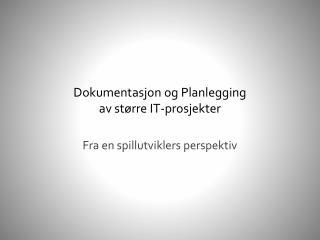 Dokumentasjon og Planlegging  av st rre IT-prosjekter