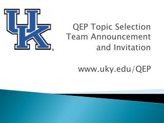 QEP Topic Selection Team Announcement  and Invitation uky/QEP
