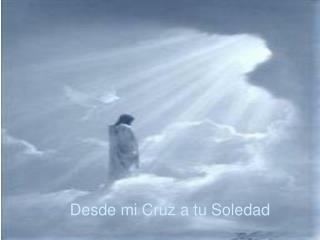 Desde mi Cruz a tu Soledad