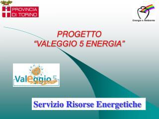"""PROGETTO  """"VALEGGIO 5 ENERGIA"""""""