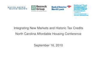 Integrating New Markets and Historic Tax Credits North Carolina Affordable Housing Conference