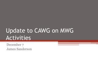 Update to CAWG on MWG Activities
