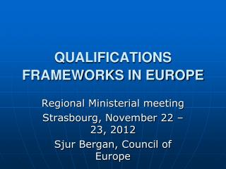 QUALIFICATIONS FRAMEWORKS IN EUROPE