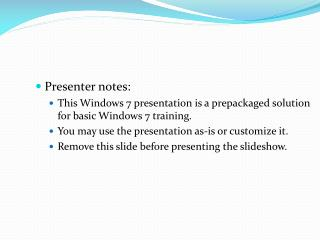 Presenter notes: This Windows 7 presentation is a prepackaged solution for basic Windows 7 training. You may use the pre