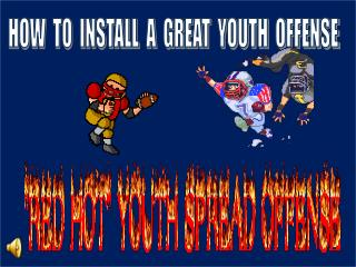 HOW  TO  INSTALL  A  GREAT  YOUTH  OFFENSE