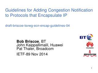 Bob Briscoe , BT John Kaippallimalil, Huawei Pat Thaler, Broadcom IETF-89 Nov 2014
