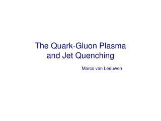 The Quark-Gluon Plasma and Jet Quenching