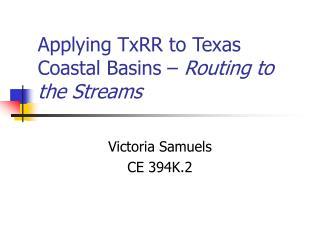 Applying TxRR to Texas Coastal Basins �  Routing to the Streams