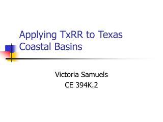 Applying TxRR to Texas Coastal Basins