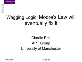 Wagging Logic:  Moore's Law will eventually fix it