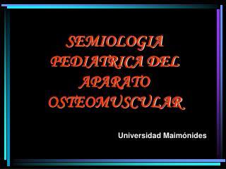 SEMIOLOGIA PEDIATRICA DEL APARATO OSTEOMUSCULAR