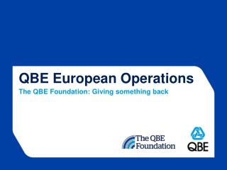 QBE European Operations The QBE Foundation: Giving something back