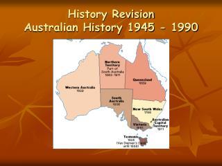 History Revision Australian History 1945 - 1990