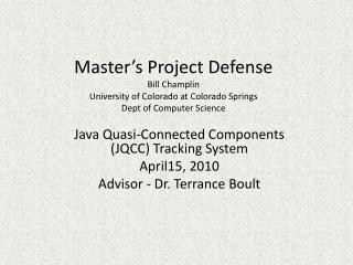 Java Quasi-Connected Components (JQCC) Tracking System April15, 2010 Advisor - Dr. Terrance  Boult