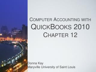 Computer Accounting with QuickBooks 2010 Chapter  12