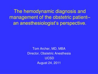 Tom Archer, MD, MBA Director, Obstetric Anesthesia  UCSD August 24, 2011