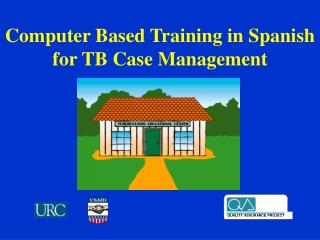 Computer Based Training in Spanish  for TB Case Management
