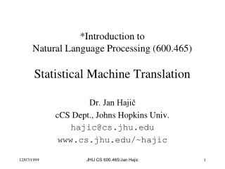 *Introduction to  Natural Language Processing (600.465) Statistical Machine Translation